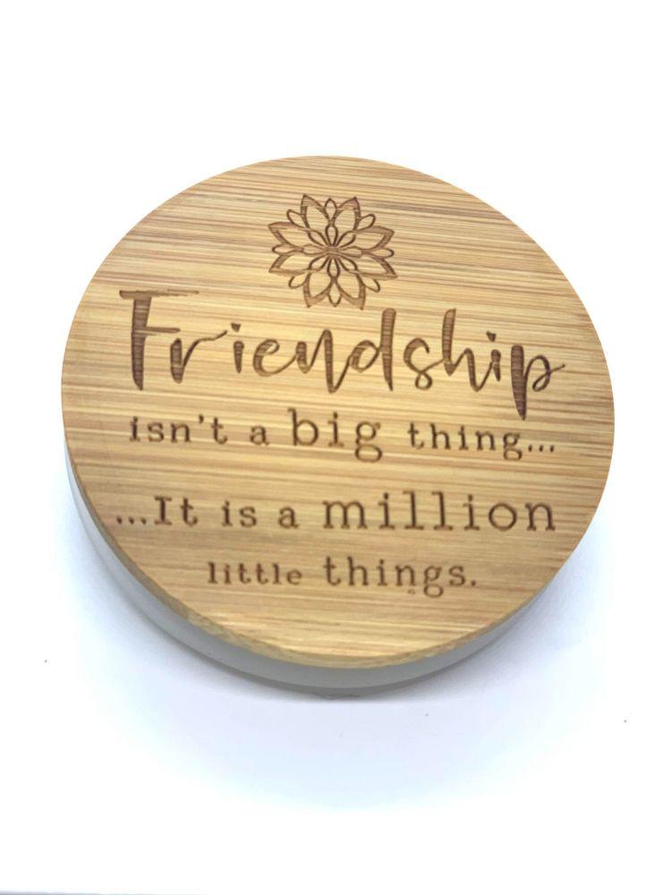 FRIENDSHIP ISN'T A BIG THING, IT IS A MILLION LITTLE THINGS.