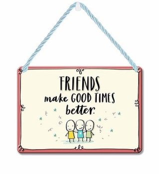 HANGING TIN PLAQUE - FRIENDS MAKE GOOD TIMES BETTER PA086