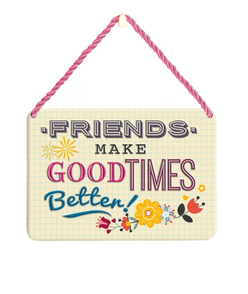 HANGING TIN PLAQUE - FRIENDS MAKE GOOD TIMES BETTER PA065