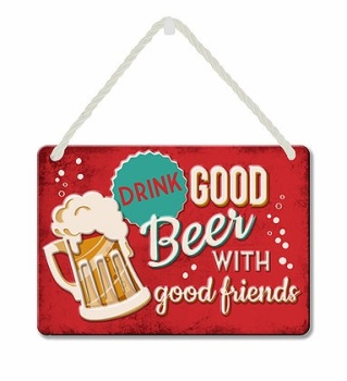HANGING TIN PLAQUE - DRINK GOOD BEER WITH FRIENDS PA073