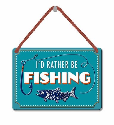 HANGING TIN PLAQUE - I'D RATHER BE FISHING PA094