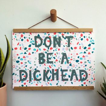 'Don't Be a Dickhead' Quote Print