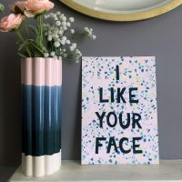 'I Like Your Face' Quote Print