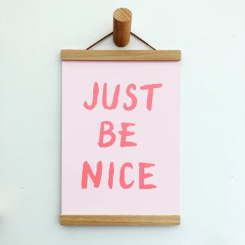 'Just Be Nice' Print - 3 colours