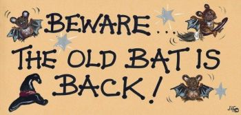 Witchy Sign - Beware... The Old Bat is Back!