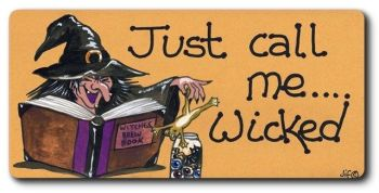 Witchy Sign - Just Call Me.... Wicked