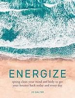 Energize - Spring Clean Your Mind And Body To Get Your Bounce Back Today And Every Day
