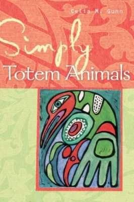 Simply Totem Animals by Celia M. Gunn