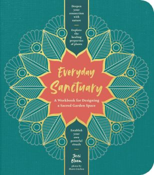 Everyday Sanctuary: A Workbook for Designing a Sacred Garden Space - Jessie Bloom