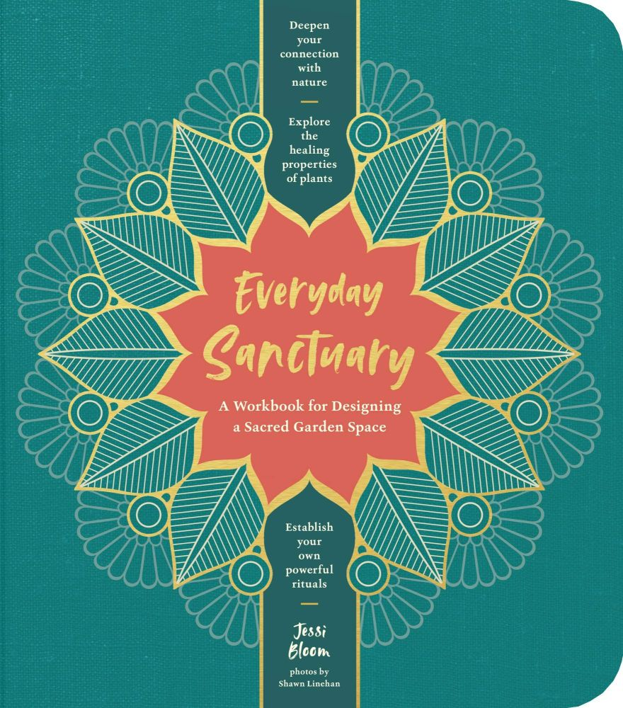 Everyday Sanctuary: A Workbook for Designing a Sacred Garden Space - Jessie