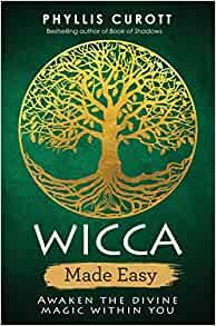 Wicca Made Easy: Awaken the Divine Magic Within You