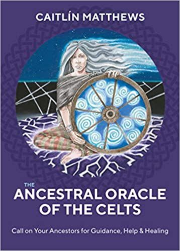 The Ancestral Oracle of the Celts: Call on Your Ancestors for Guidance,Help