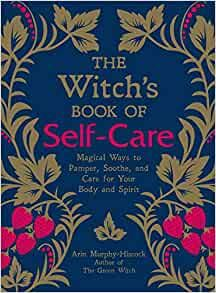 The Witch's Book of Self Care by Arin Murphy-Hiscock HARDBACK COPY