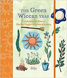 The Green Wiccan Year: Celebrations, rituals, herbal magic, and kitchen wit