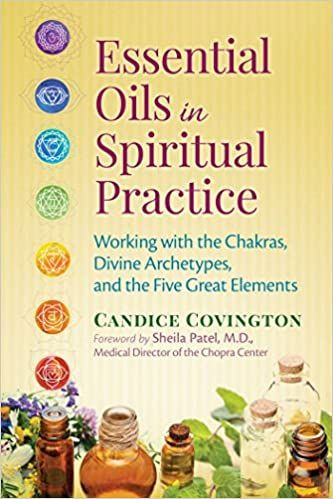 Essential Oils in Spiritual Practice: Working with the Chakras, Divine Arch