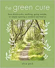 Green Cure: How shinrin-yoku, earthing, going outside, or simply opening a window can heal us