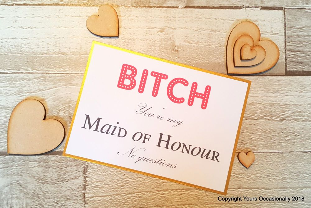 Bitch You're My Maid of Honour, No Questions - Will You be Card