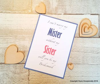 I can't marry my Mister with my Sister. Will you be my Bridesmaid?