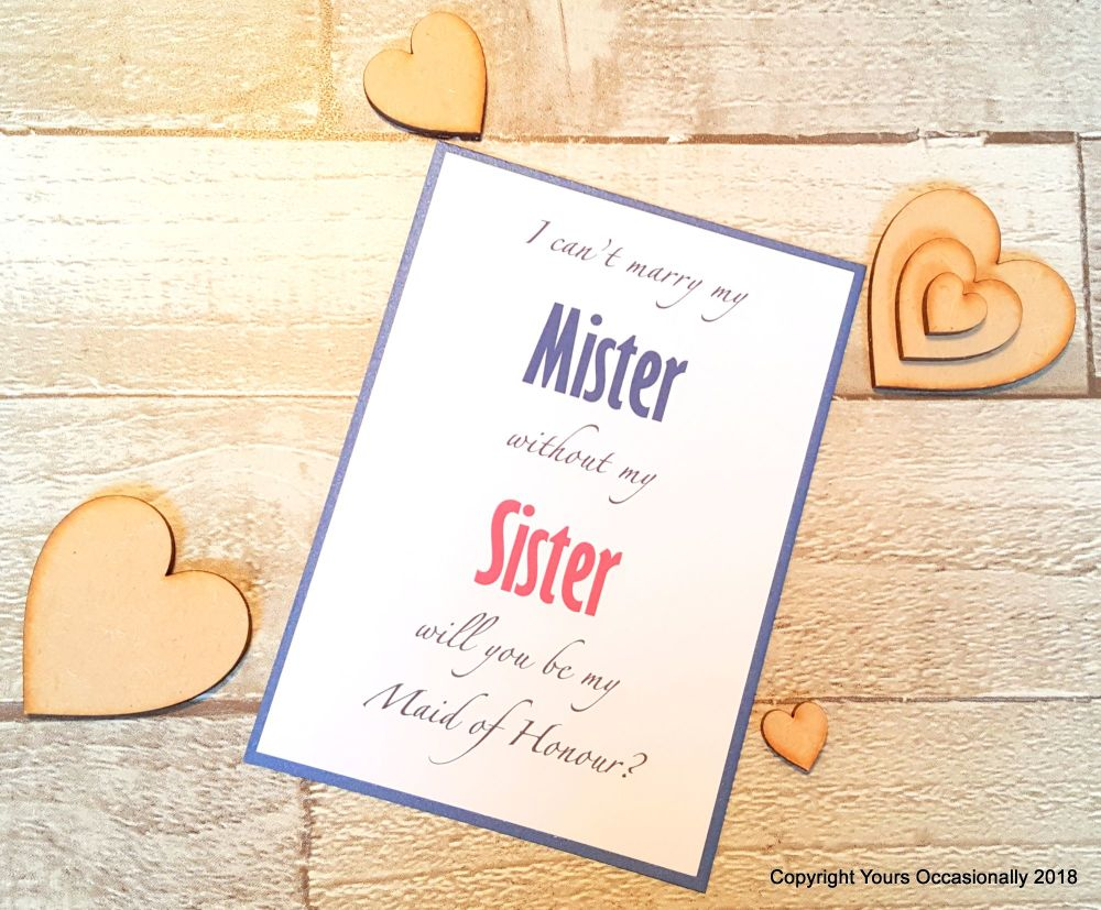 I can't marry my Mister without my Sister. Will you be my Maid of Honour?