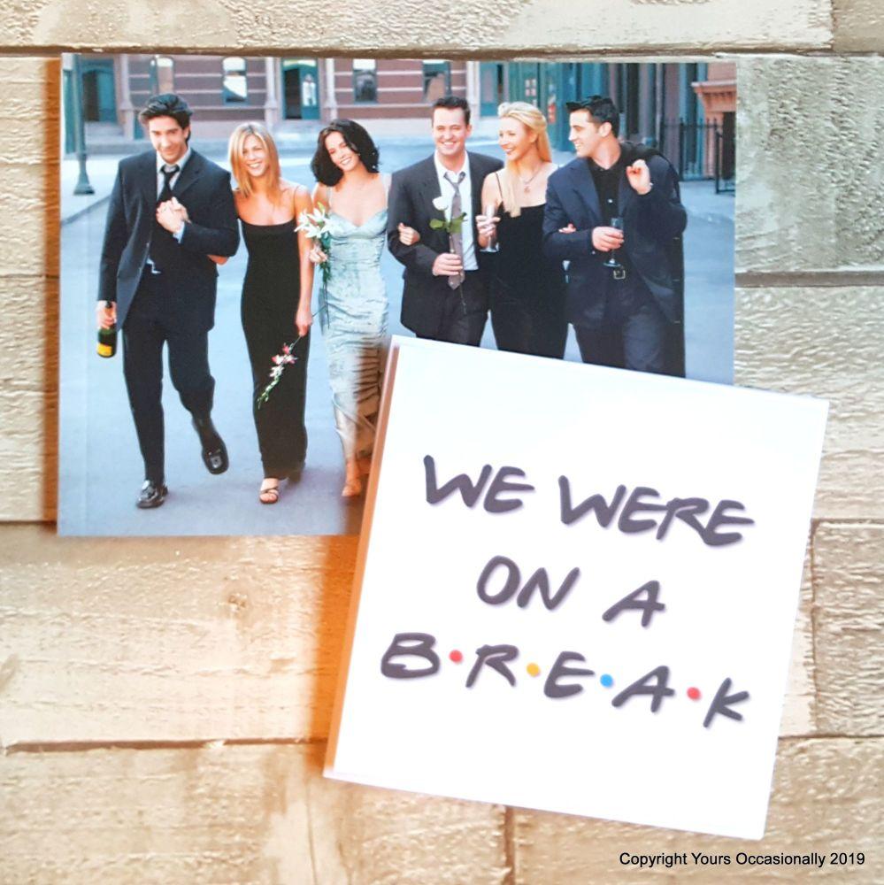 We Were On A Break! - Greeting Card