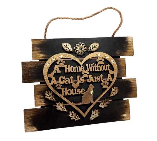 A Home Without A Cat is Just A House Wooden Sign