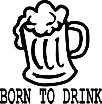 BORN TO DRINK VINYL DECAL