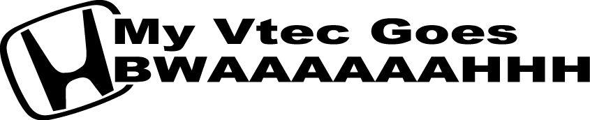 MY VTEC GOES BWAAAAAAHHH VINYL DECAL