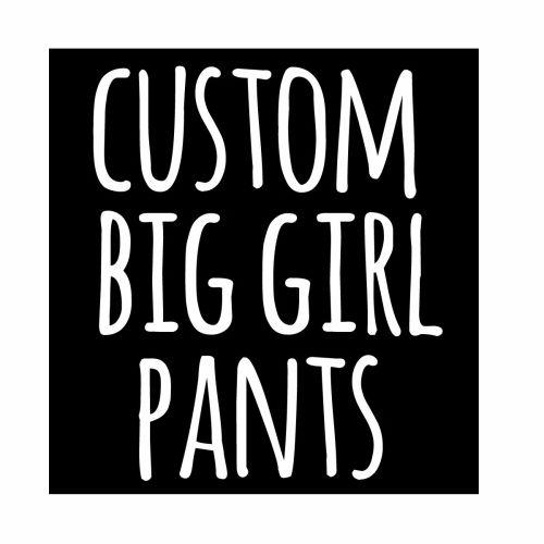 Custom Big Girl Pants