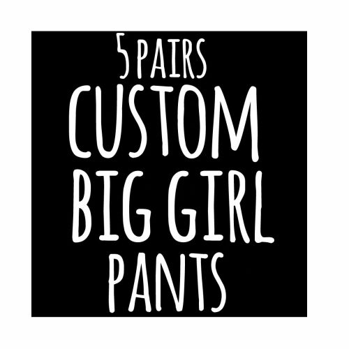 Custom Big Girl Pants - 5 Days Worth