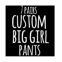 Custom Big Girl Pants - 7 Days Worth