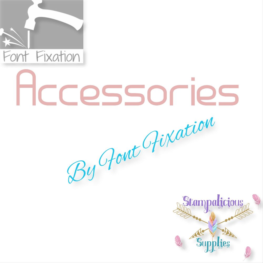 Font Fixation Accessories: PRE-ORDER