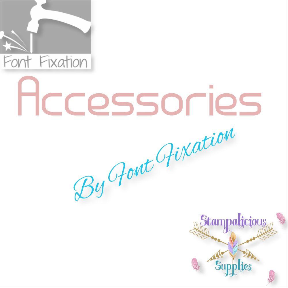 Font Fixation Accessories: PRE-ORDER