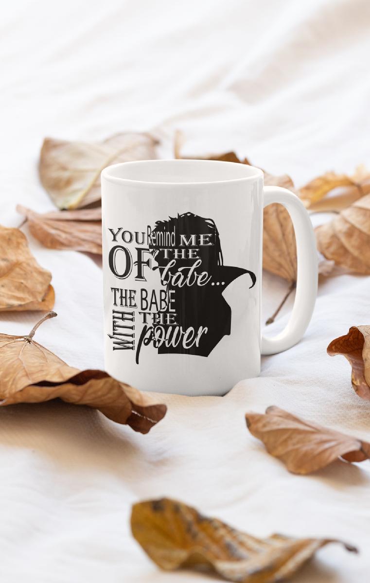 You Remind Me Of The Babe Ceramic Mug