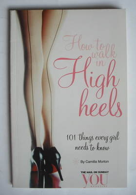 How To Walk In High Heels (101 Things Every Girl Needs To Know) booklet