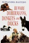 Beware Dobermanns, Donkeys and Ducks