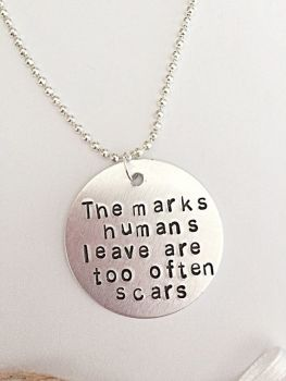 The Marks Humans Leave Are Too Often Scars Necklace