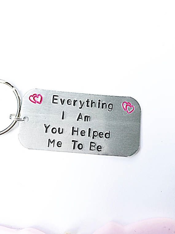 Everything I am You Helped Me To Be Keyring