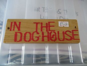 In The Dog House - Wooden Sign - Des In The Shed