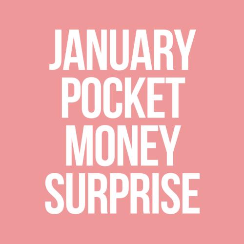 January Pocket Money Surprise