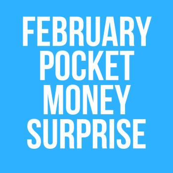February Pocket Money Surprise