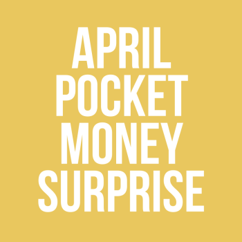 April Pocket Money Surprise