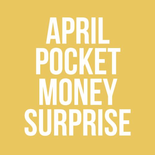 April Pocket Money Surprise