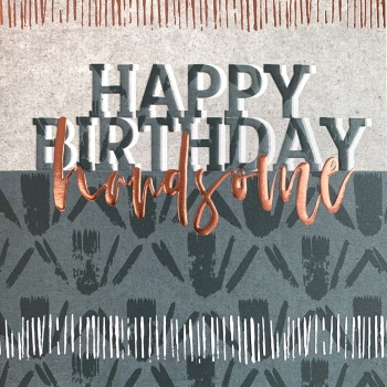 Happy Birthday Handsome - Card