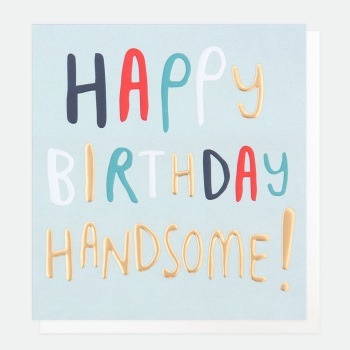 Happy Birthday Handsome - Card