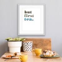 """""""But first tea"""""""