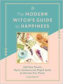 The Modern Witches' Guide To Happiness