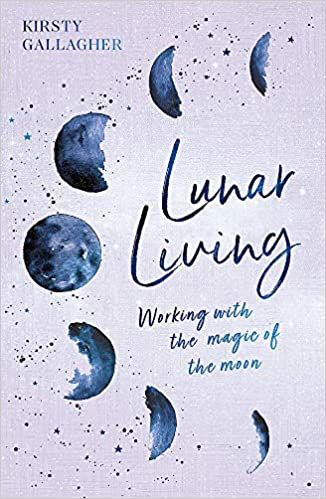 Lunar Living - Working With The Magic Of The Moon Cycles