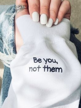 Be you, not them -  Embroidered Sweatshirt