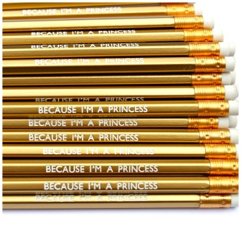Because I'm A Princess Gold Pencil