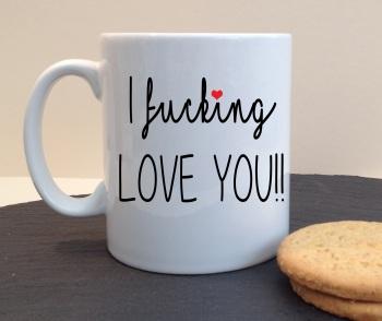 I Fucking Love You Personalised Mug